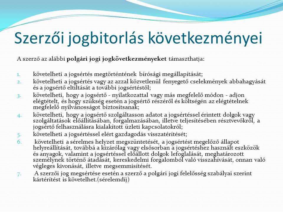 Szerzői jogbitorlás következményei A szerző az alábbi polgári jogi jogkövetkezményeket támaszthatja: 1. követelheti a jogsértés megtörténtének bíróság