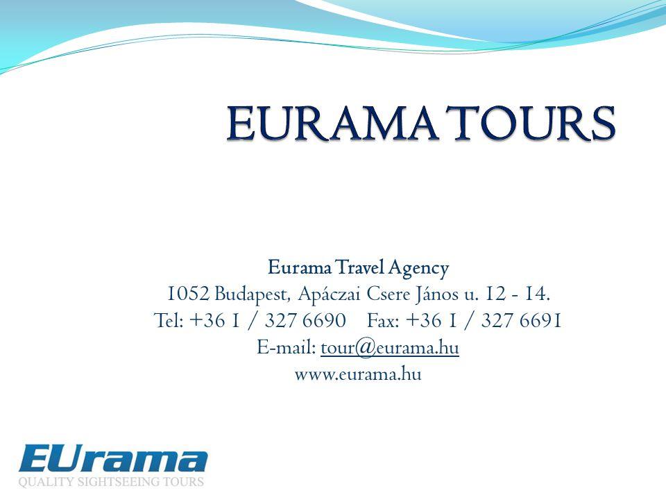 Eurama Travel Agency 1052 Budapest, Apáczai Csere János u. 12 - 14. Tel: +36 1 / 327 6690 Fax: +36 1 / 327 6691 E-mail: tour@eurama.hu www.eurama.hu