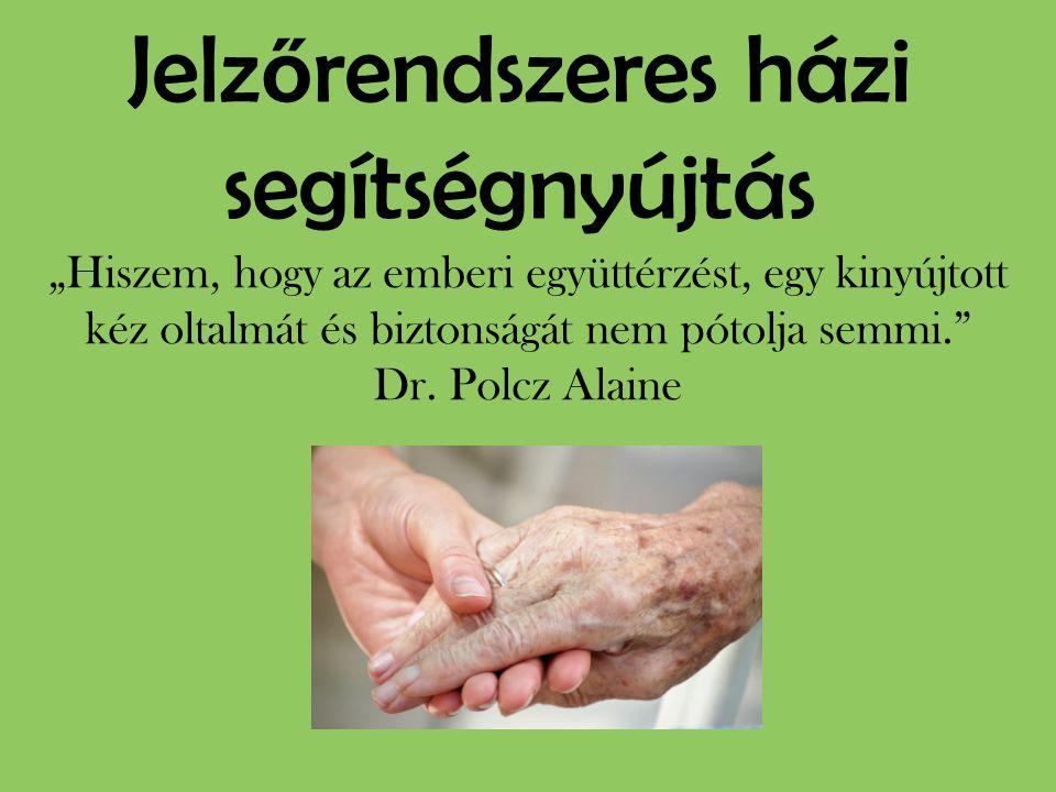 """Jelz ő rendszeres házi segítségnyújtás """"Hiszem, hogy az emberi együttérzést, egy kinyújtott kéz oltalmát és biztonságát nem pótolja semmi."""" Dr. Polcz"""