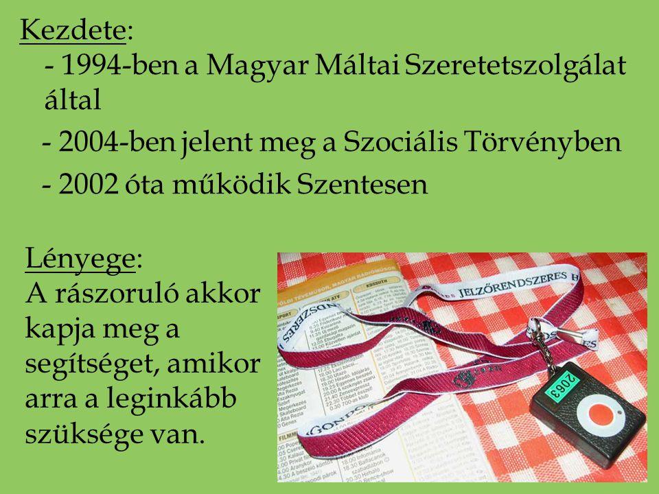 Kezdete: - 1994-ben a Magyar Máltai Szeretetszolgálat által - 2004-ben jelent meg a Szociális Törvényben - 2002 óta működik Szentesen Lényege: A rászo