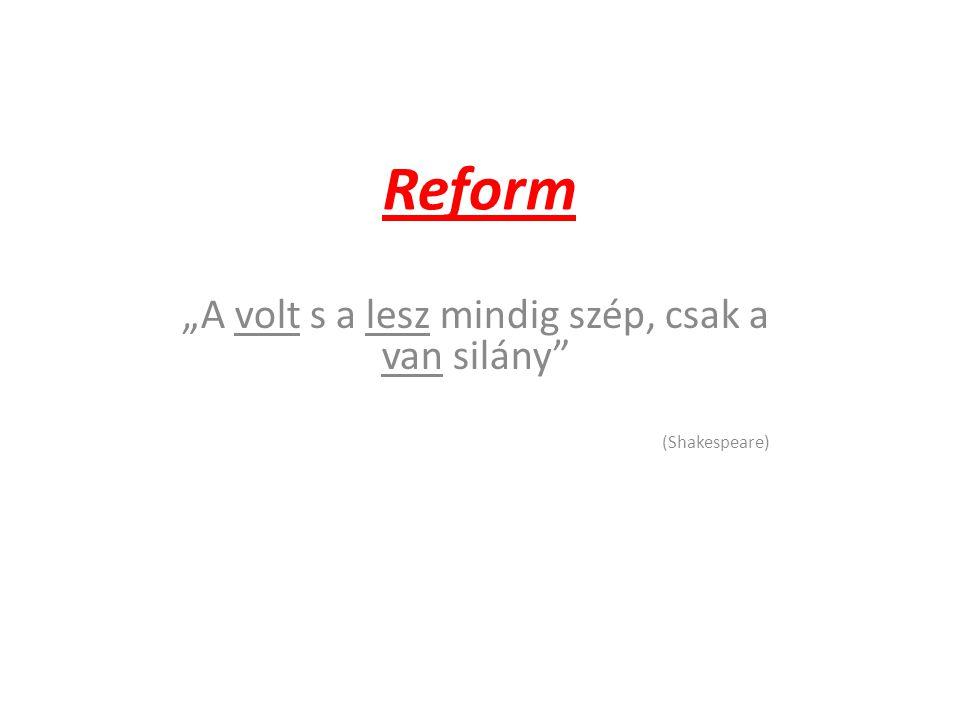 """Reform """"A volt s a lesz mindig szép, csak a van silány"""" (Shakespeare)"""