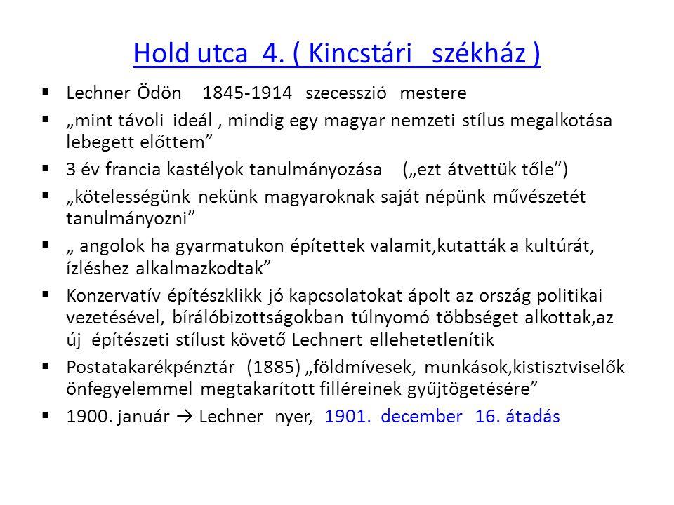 """Hold utca 4. ( Kincstári székház )  Lechner Ödön 1845-1914 szecesszió mestere  """"mint távoli ideál, mindig egy magyar nemzeti stílus megalkotása lebe"""