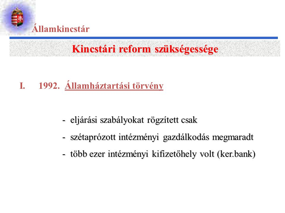Államkincstár Kincstári reform szükségessége I.1992. Államháztartási törvény - eljárási szabályokat rögzített csak - szétaprózott intézményi gazdálkod