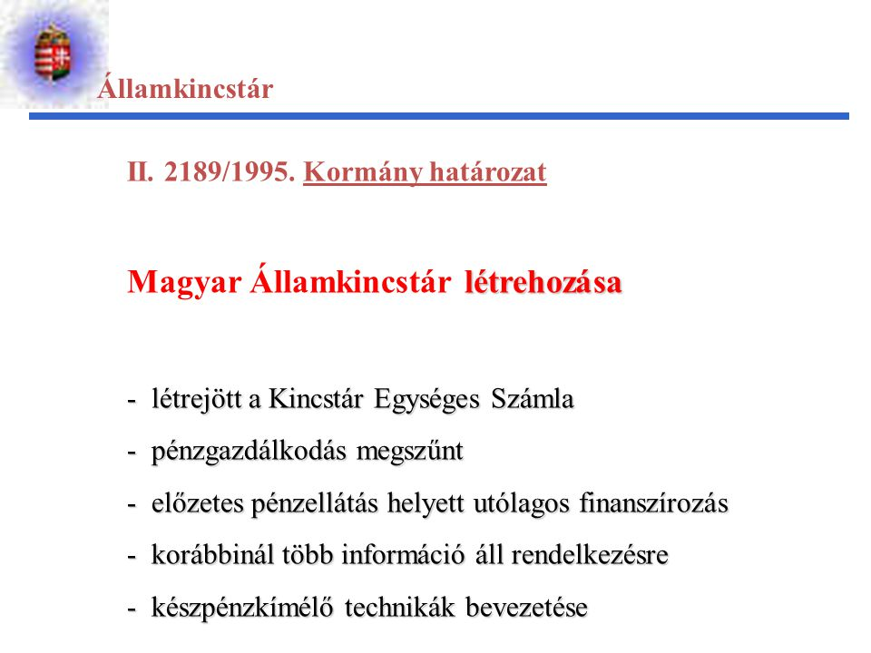 Államkincstár II. 2189/1995. Kormány határozat létrehozása Magyar Államkincstár létrehozása - létrejött a Kincstár Egységes Számla - pénzgazdálkodás m