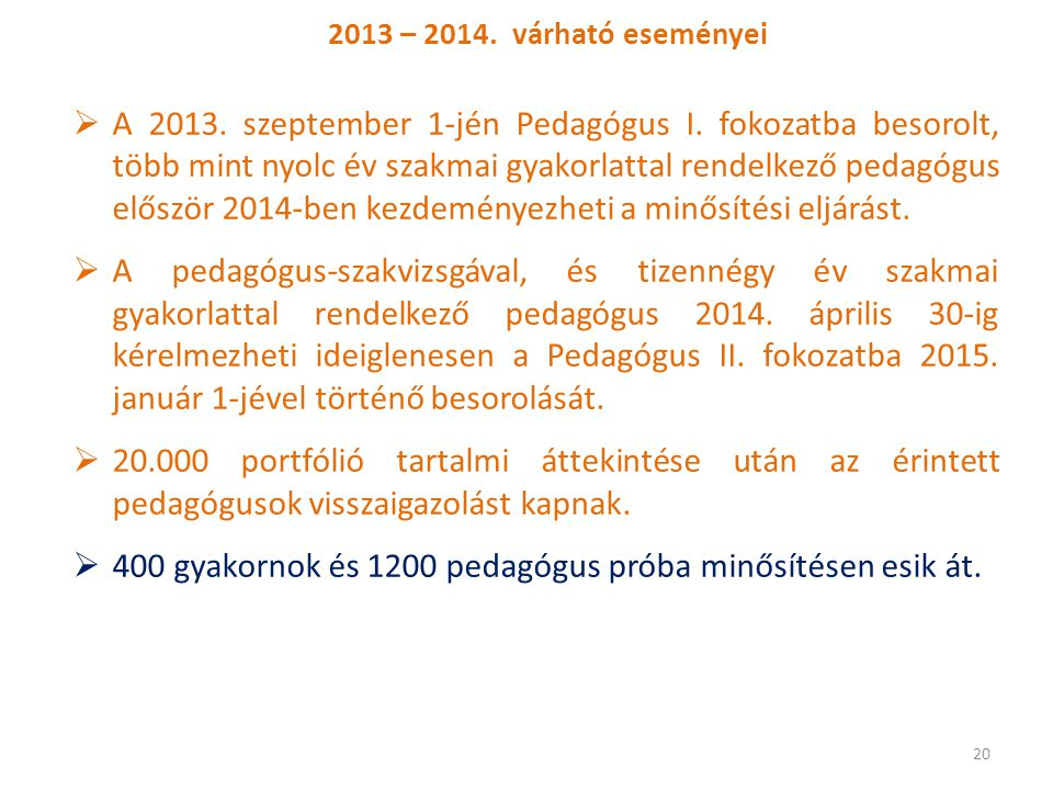 2013 – 2014. várható eseményei  A 2013. szeptember 1-jén Pedagógus I. fokozatba besorolt, több mint nyolc év szakmai gyakorlattal rendelkező pedagógu