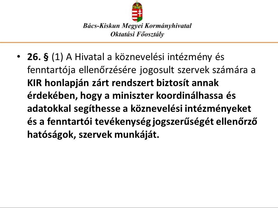 • 26. § (1) A Hivatal a köznevelési intézmény és fenntartója ellenőrzésére jogosult szervek számára a KIR honlapján zárt rendszert biztosít annak érde