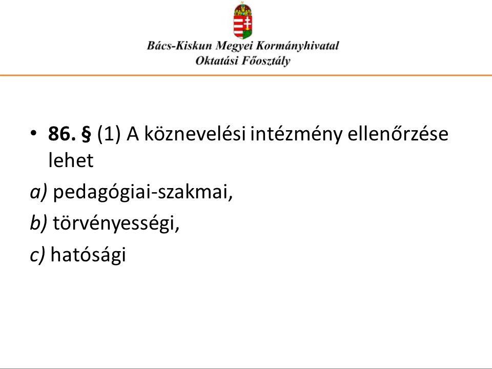 • 86. § (1) A köznevelési intézmény ellenőrzése lehet a) pedagógiai-szakmai, b) törvényességi, c) hatósági