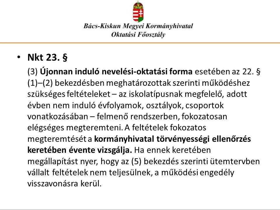 • Nkt 23. § (3) Újonnan induló nevelési-oktatási forma esetében az 22. § (1)–(2) bekezdésben meghatározottak szerinti működéshez szükséges feltételeke
