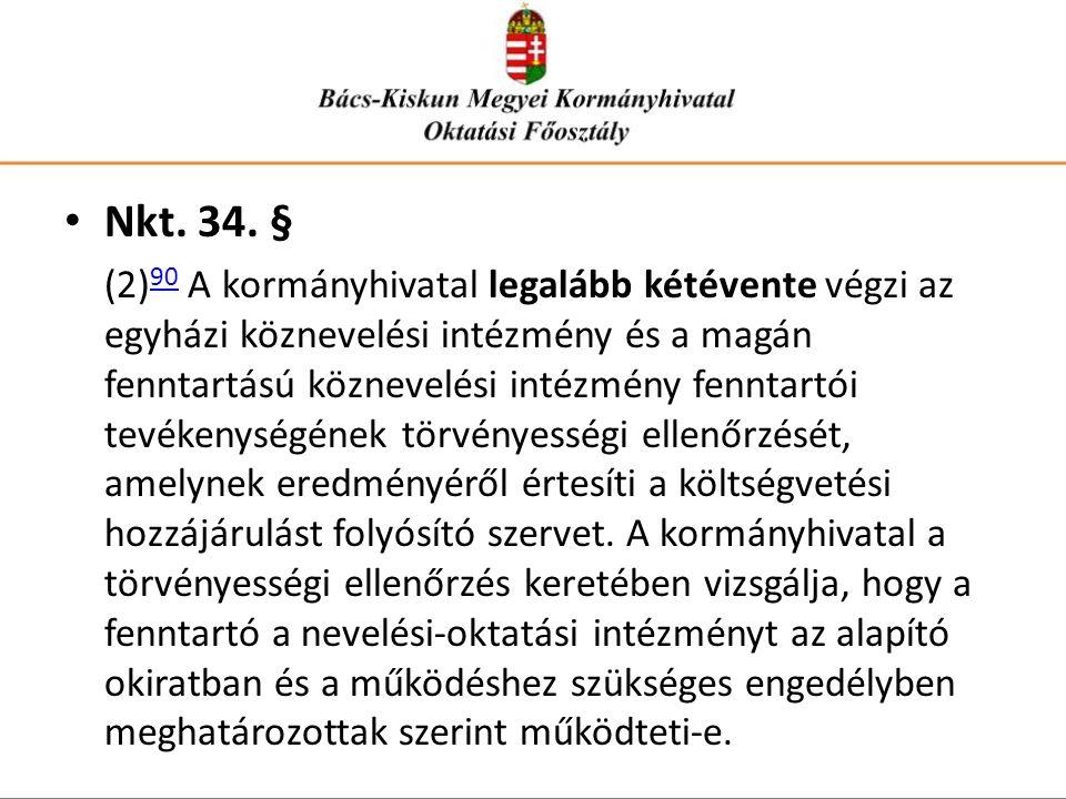 • Nkt. 34. § (2) 90 A kormányhivatal legalább kétévente végzi az egyházi köznevelési intézmény és a magán fenntartású köznevelési intézmény fenntartói