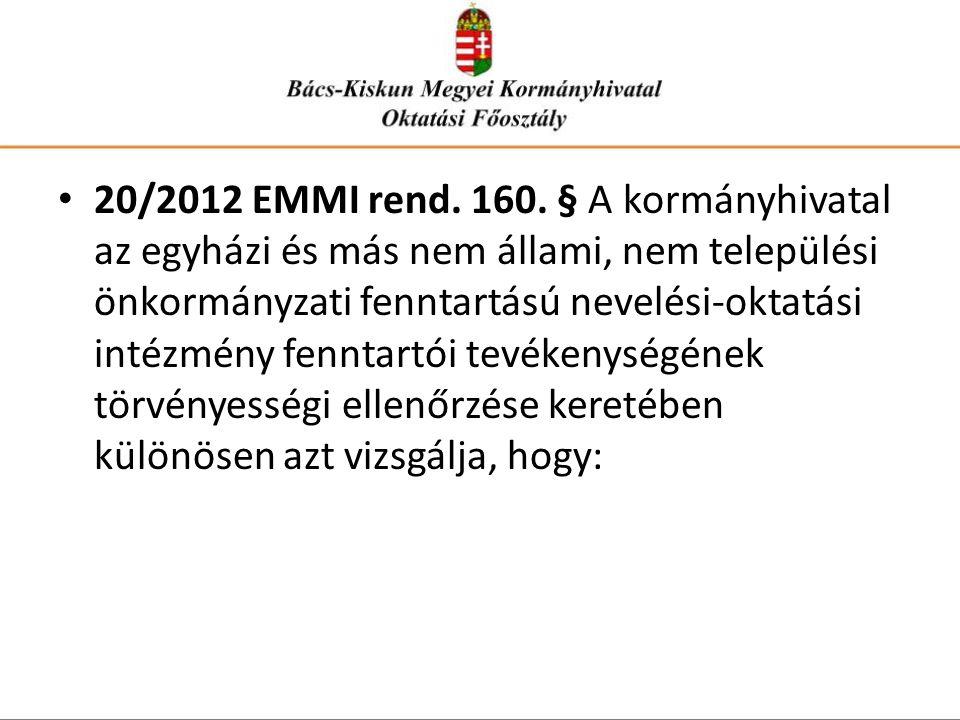 • 20/2012 EMMI rend. 160. § A kormányhivatal az egyházi és más nem állami, nem települési önkormányzati fenntartású nevelési-oktatási intézmény fennta