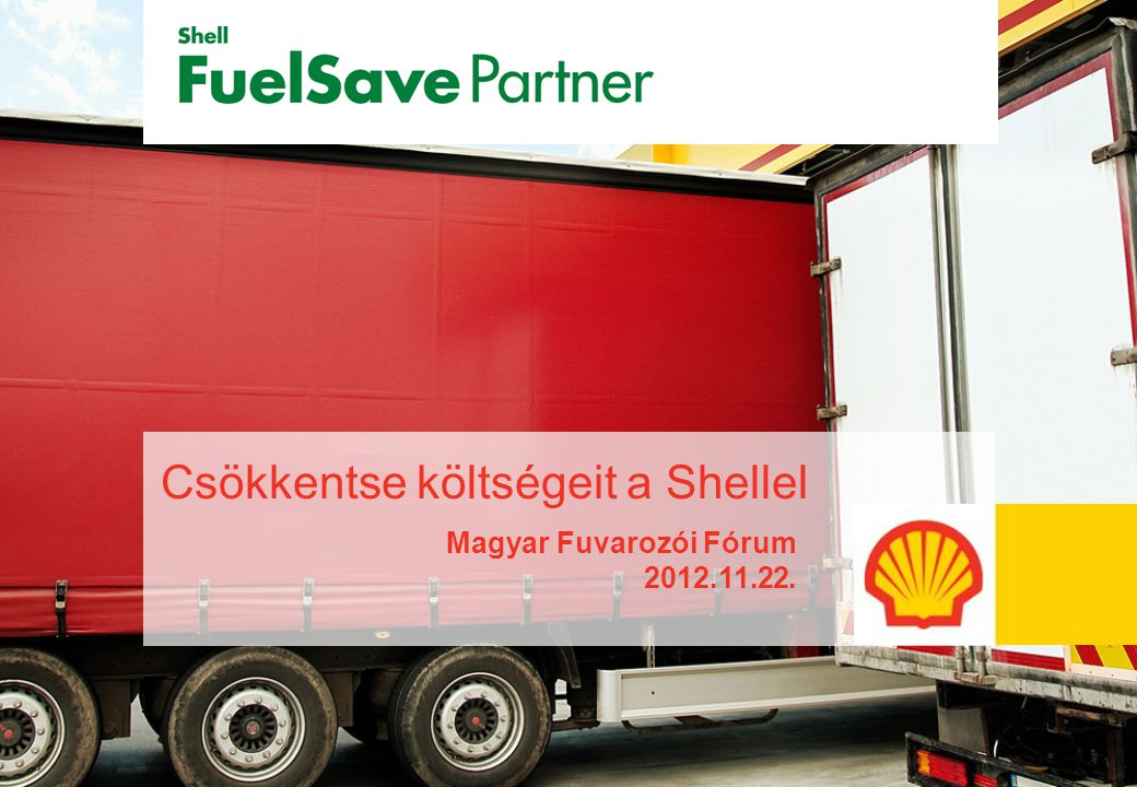Csökkentse költségeit a Shellel Magyar Fuvarozói Fórum 2012.11.22.