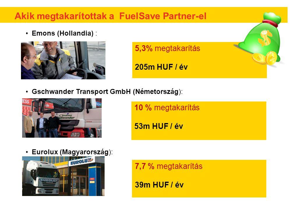 Akik megtakarítottak a FuelSave Partner-el 5,3% megtakarítás 205m HUF / év 10 % megtakarítás 53m HUF / év 7,7 % megtakarítás 39m HUF / év • Emons (Hollandia) : • Gschwander Transport GmbH (Németország): • Eurolux (Magyarország):