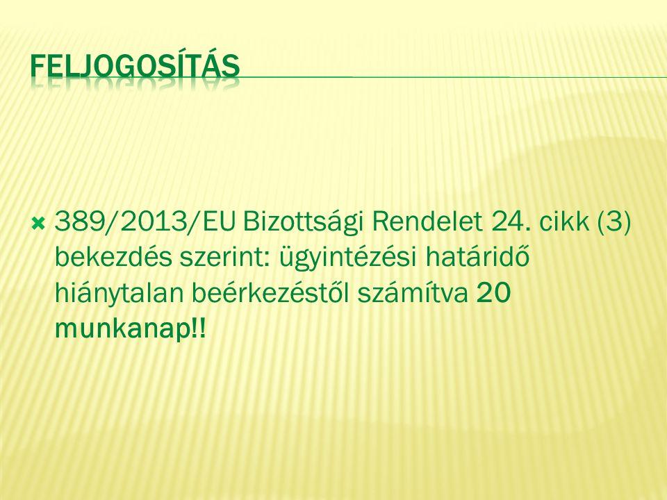  389/2013/EU Bizottsági Rendelet 24. cikk (3) bekezdés szerint: ügyintézési határidő hiánytalan beérkezéstől számítva 20 munkanap!!