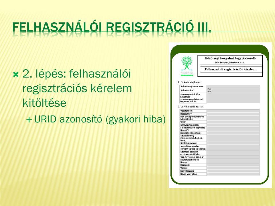  2. lépés: felhasználói regisztrációs kérelem kitöltése  URID azonosító (gyakori hiba)