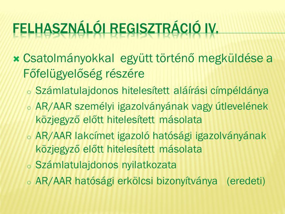  Csatolmányokkal együtt történő megküldése a Főfelügyelőség részére o Számlatulajdonos hitelesített aláírási címpéldánya o AR/AAR személyi igazolvány