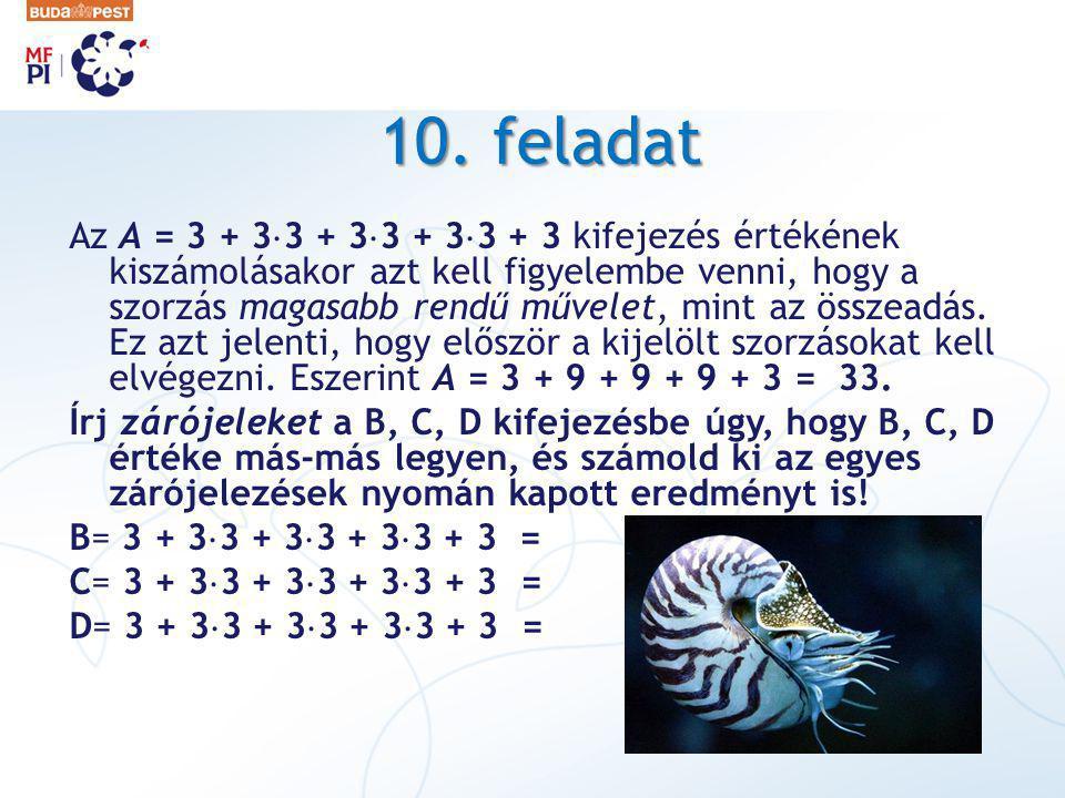 10. feladat Az A = 3 + 3  3 + 3  3 + 3  3 + 3 kifejezés értékének kiszámolásakor azt kell figyelembe venni, hogy a szorzás magasabb rendű művelet,