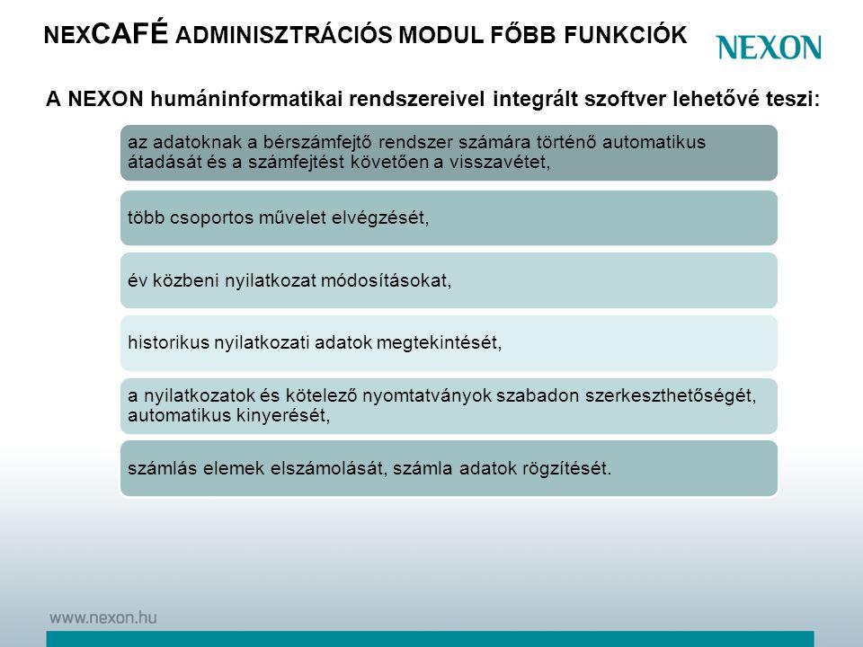 NEX CAFÉ ADMINISZTRÁCIÓS MODUL FŐBB FUNKCIÓK A NEXON humáninformatikai rendszereivel integrált szoftver lehetővé teszi: az adatoknak a bérszámfejtő re
