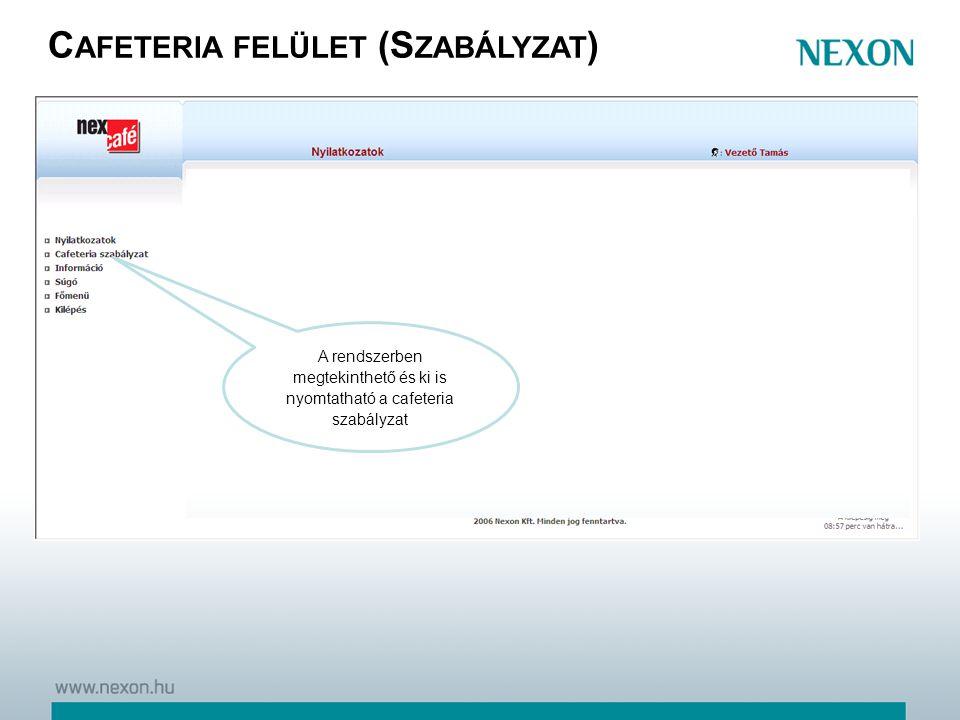 C AFETERIA FELÜLET (S ZABÁLYZAT ) A rendszerben megtekinthető és ki is nyomtatható a cafeteria szabályzat