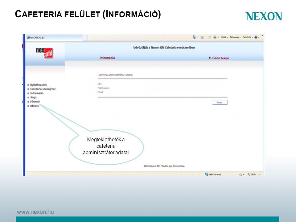C AFETERIA FELÜLET (I NFORMÁCIÓ ) Megtekinthetők a cafeteria adminisztrátor adatai