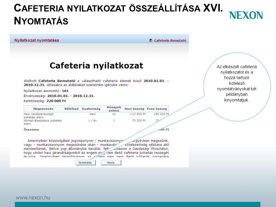 C AFETERIA NYILATKOZAT ÖSSZEÁLLÍTÁSA XVI. N YOMTATÁS Az elkészült cafeteria nyilatkozatot és a hozzá tartozó kötelező nyomtatványokat két példányban k
