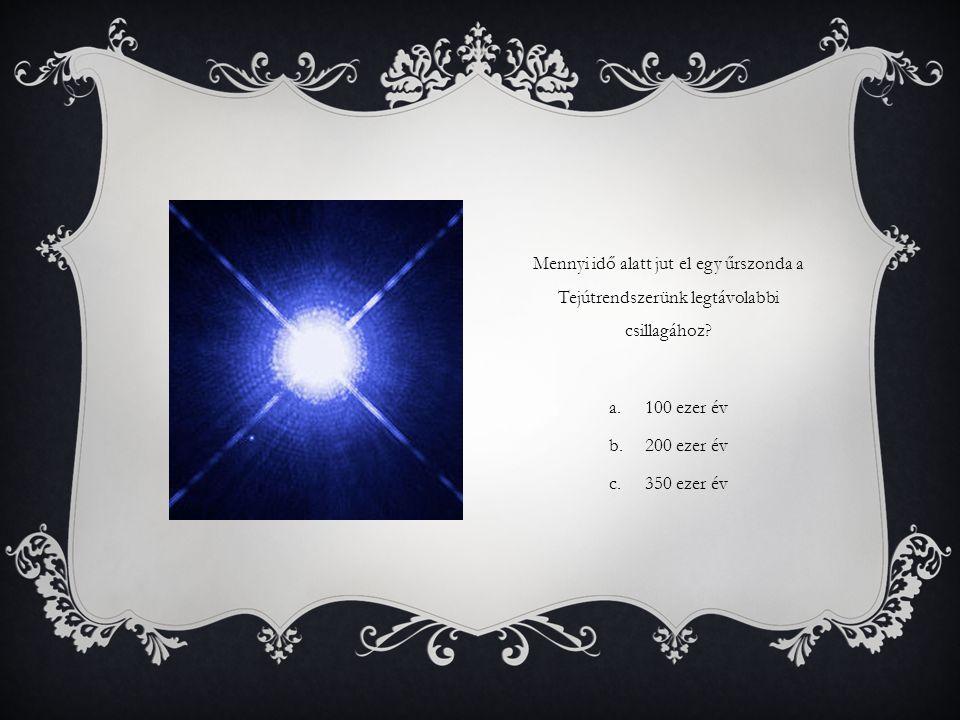 Mennyi idő alatt jut el egy űrszonda a Tejútrendszerünk legtávolabbi csillagához.