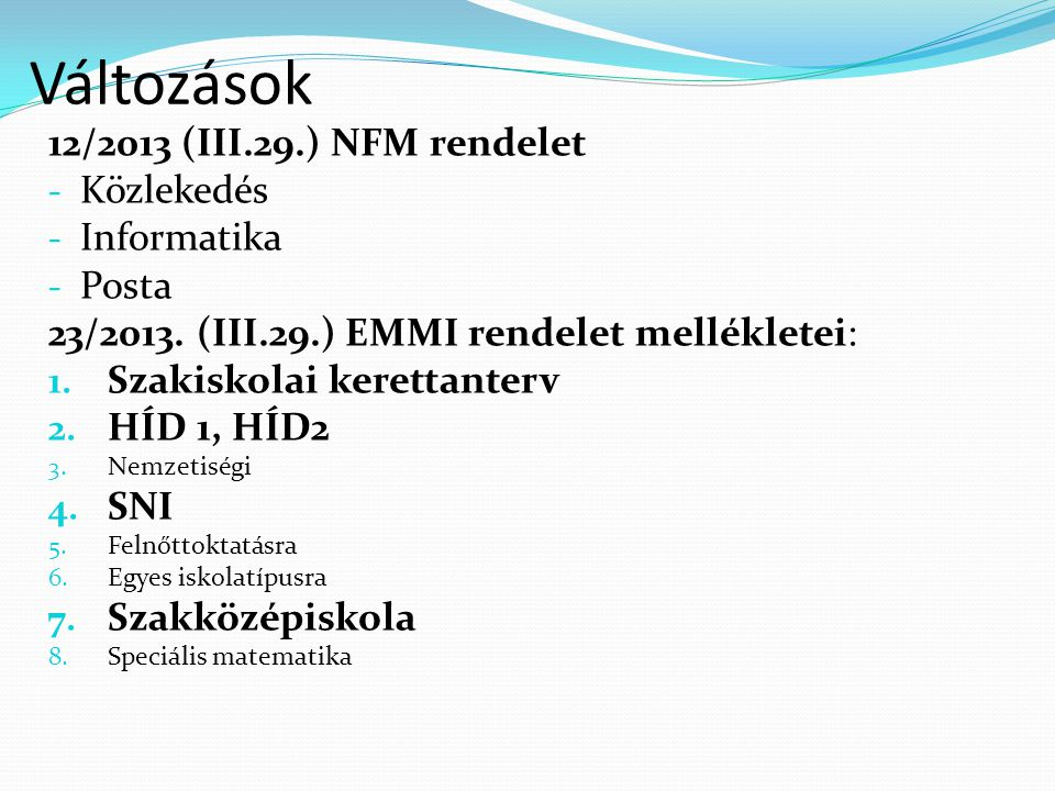 Változások 12/2013 (III.29.) NFM rendelet - Közlekedés - Informatika - Posta 23/2013. (III.29.) EMMI rendelet mellékletei: 1. Szakiskolai kerettanterv