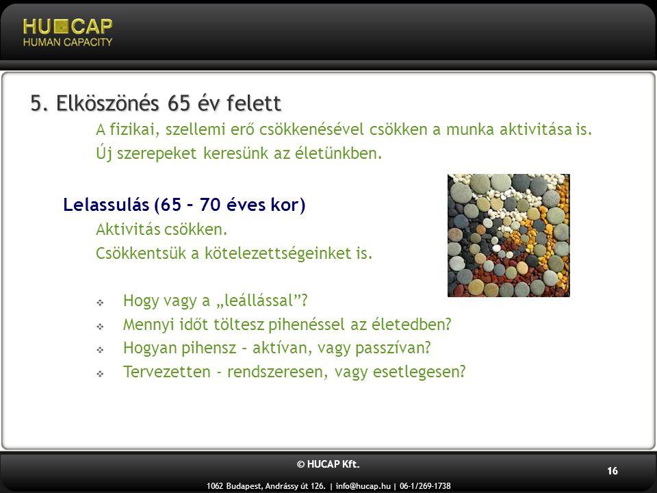 © HUCAP Kft. 1062 Budapest, Andrássy út 126. | info@hucap.hu | 06-1/269-1738 16 5. Elköszönés 65 év felett A fizikai, szellemi erő csökkenésével csökk