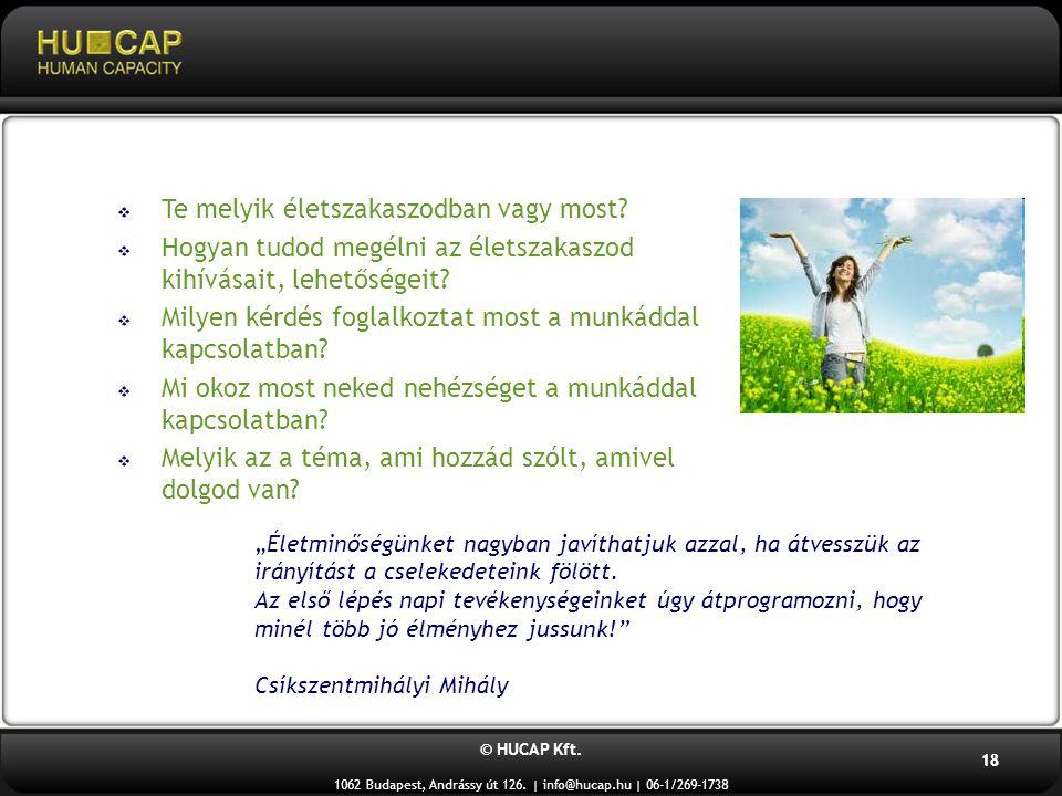 © HUCAP Kft. 1062 Budapest, Andrássy út 126. | info@hucap.hu | 06-1/269-1738 18  Te melyik életszakaszodban vagy most?  Hogyan tudod megélni az élet