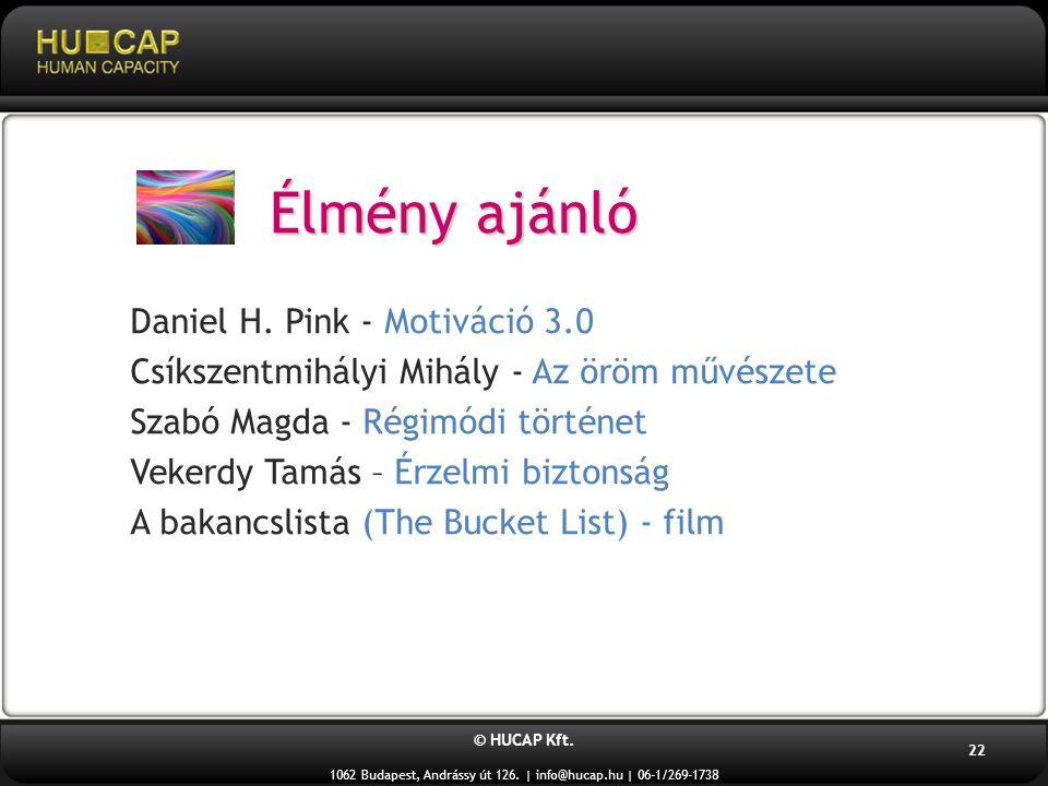 © HUCAP Kft. 1062 Budapest, Andrássy út 126. | info@hucap.hu | 06-1/269-1738 22 Élmény ajánló Daniel H. Pink - Motiváció 3.0 Csíkszentmihályi Mihály -