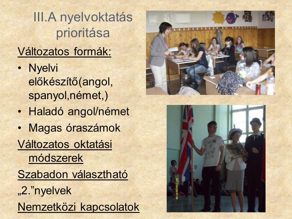 III.A nyelvoktatás prioritása Változatos formák: •Nyelvi előkészítő(angol, spanyol,német,) •Haladó angol/német •Magas óraszámok Változatos oktatási mó