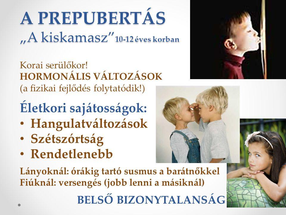 """A PREPUBERTÁS """"A kiskamasz"""" 10-12 éves korban Korai serülőkor! HORMONÁLIS VÁLTOZÁSOK (a fizikai fejlődés folytatódik!) Életkori sajátosságok: • Hangul"""