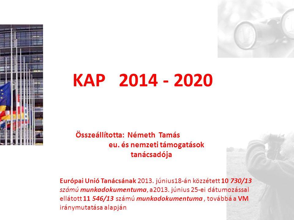 KAP 2014 - 2020 Összeállította: Németh Tamás eu. és nemzeti támogatások tanácsadója Európai Unió Tanácsának 2013. június18-án közzétett 10 730/13 szám