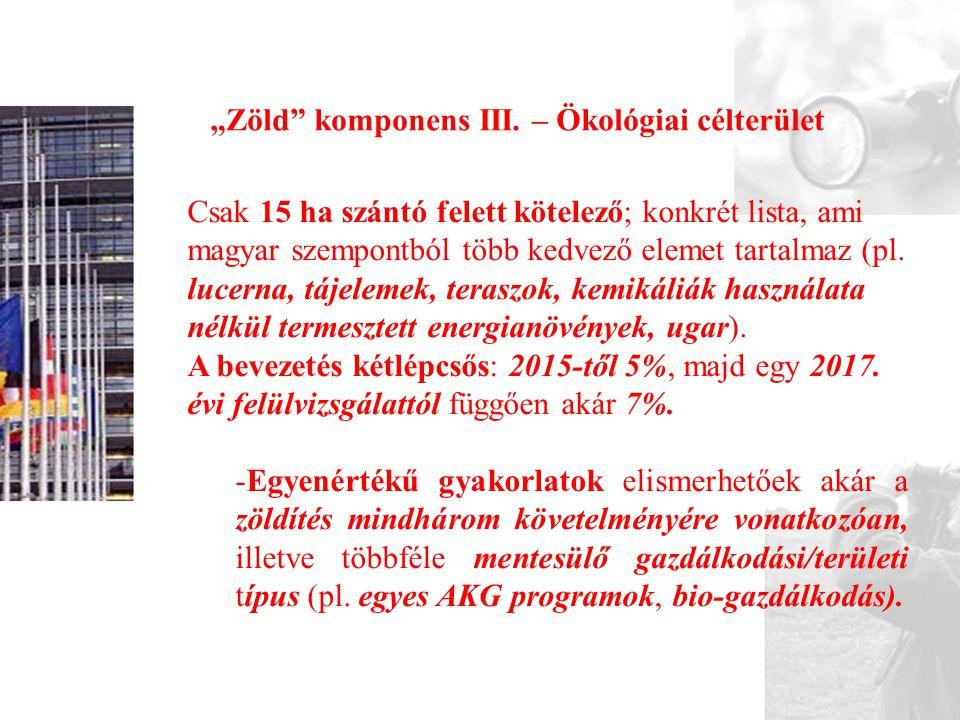 """""""Zöld"""" komponens III. – Ökológiai célterület Csak 15 ha szántó felett kötelező; konkrét lista, ami magyar szempontból több kedvező elemet tartalmaz (p"""