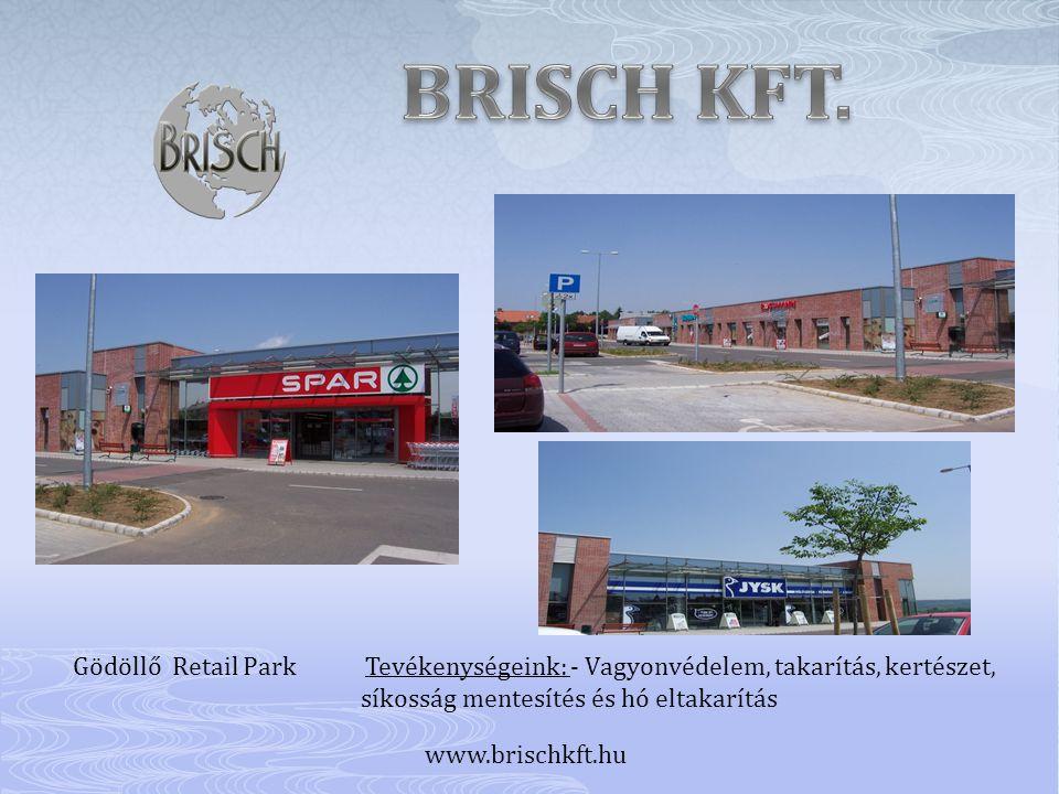 Gödöllő Retail Park Tevékenységeink: - Vagyonvédelem, takarítás, kertészet, síkosság mentesítés és hó eltakarítás www.brischkft.hu