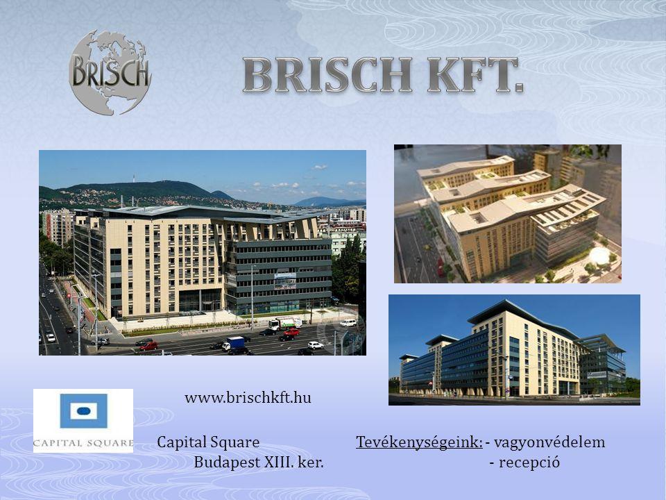 Capital Square Tevékenységeink: - vagyonvédelem Budapest XIII. ker. - recepció www.brischkft.hu