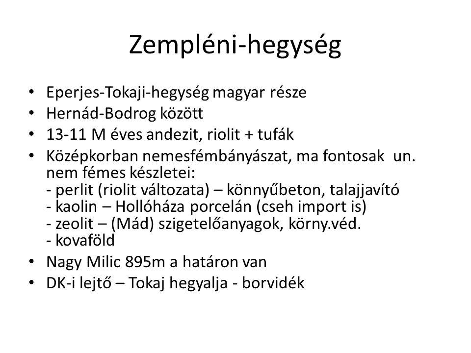 Zempléni-hegység • Eperjes-Tokaji-hegység magyar része • Hernád-Bodrog között • 13-11 M éves andezit, riolit + tufák • Középkorban nemesfémbányászat,