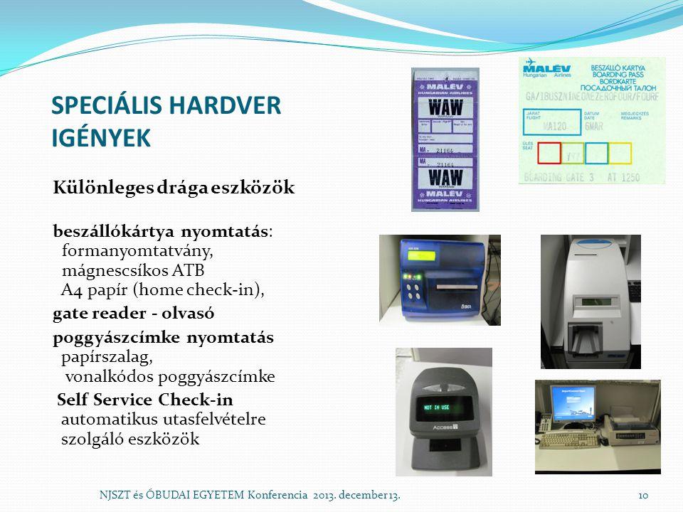 SPECIÁLIS HARDVER IGÉNYEK Különleges drága eszközök beszállókártya nyomtatás: formanyomtatvány, mágnescsíkos ATB A4 papír (home check-in), gate reader - olvasó poggyászcímke nyomtatás papírszalag, vonalkódos poggyászcímke Self Service Check-in automatikus utasfelvételre szolgáló eszközök NJSZT és ÓBUDAI EGYETEM Konferencia 2013.
