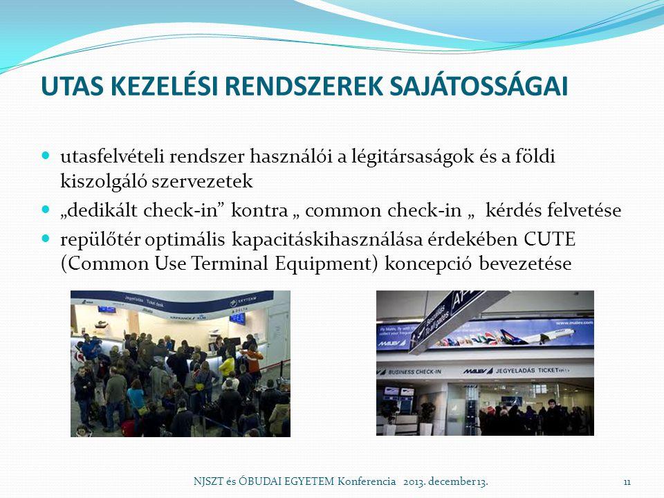 """UTAS KEZELÉSI RENDSZEREK SAJÁTOSSÁGAI  utasfelvételi rendszer használói a légitársaságok és a földi kiszolgáló szervezetek  """"dedikált check-in kontra """" common check-in """" kérdés felvetése  repülőtér optimális kapacitáskihasználása érdekében CUTE (Common Use Terminal Equipment) koncepció bevezetése NJSZT és ÓBUDAI EGYETEM Konferencia 2013."""