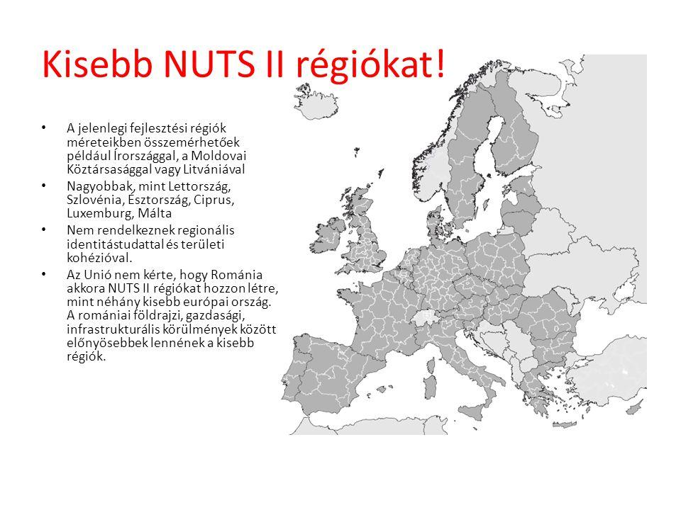 Kisebb NUTS II régiókat! • A jelenlegi fejlesztési régiók méreteikben összemérhetőek például Írországgal, a Moldovai Köztársasággal vagy Litvániával •