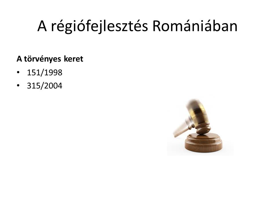 A régiófejlesztés Romániában A törvényes keret • 151/1998 • 315/2004