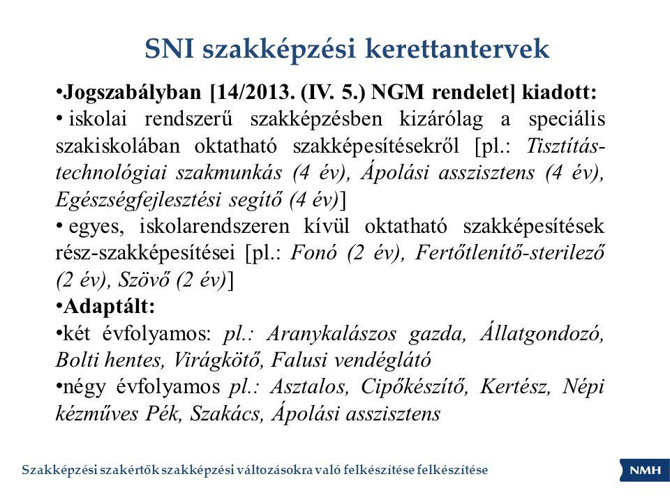 SNI szakképzési kerettantervek • Jogszabályban [14/2013. (IV. 5.) NGM rendelet] kiadott: • iskolai rendszerű szakképzésben kizárólag a speciális szaki