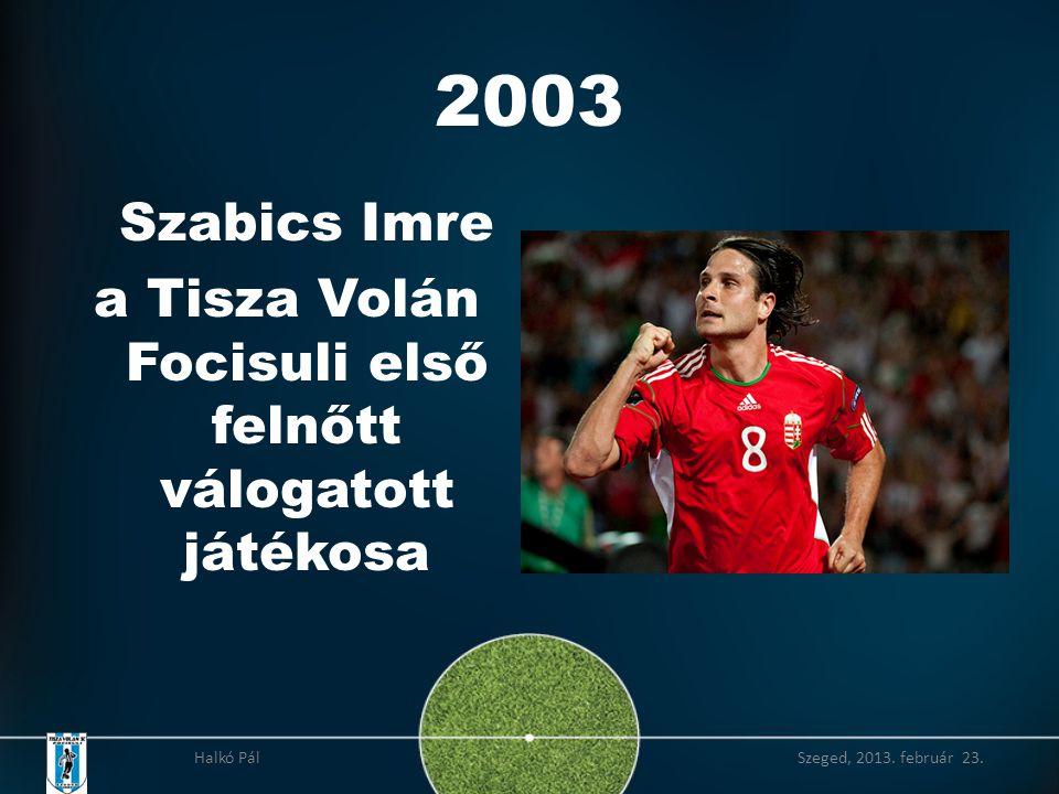 2003 Szabics Imre a Tisza Volán Focisuli első felnőtt válogatott játékosa Halkó Pál Szeged, 2013.