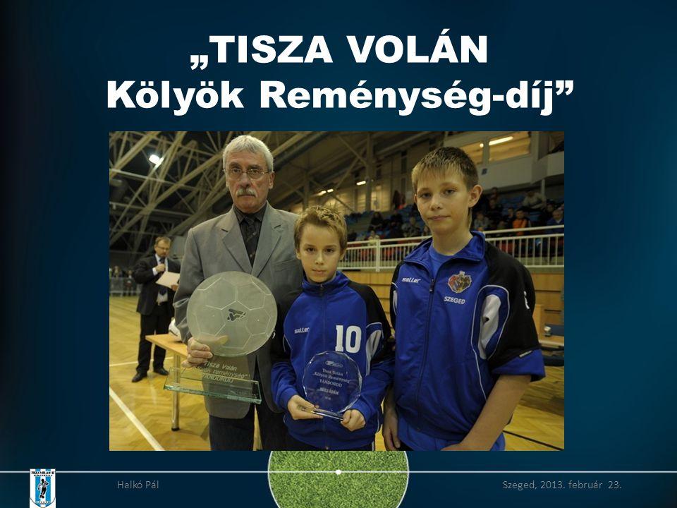 """""""TISZA VOLÁN Kölyök Reménység-díj Halkó Pál Szeged, 2013. február 23."""