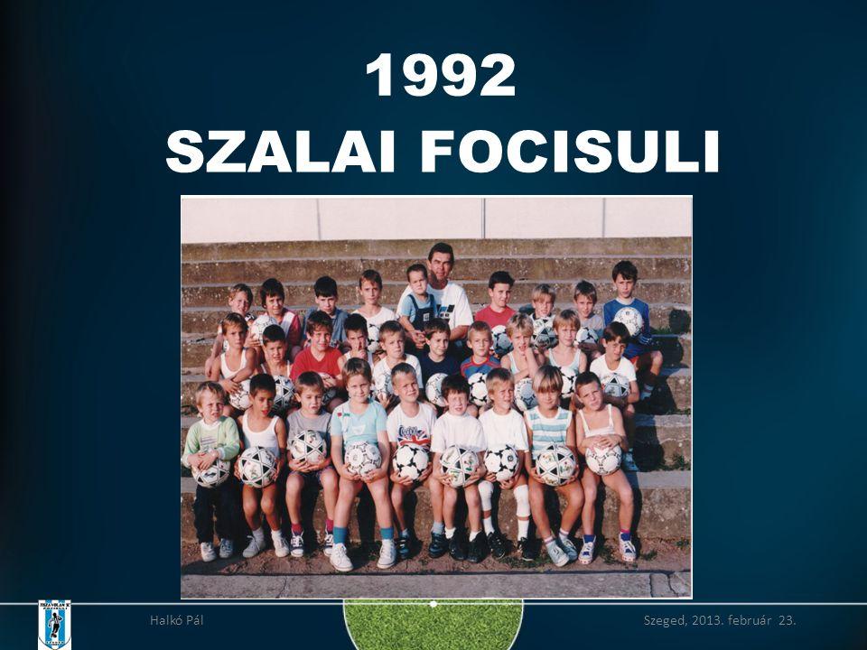 1992 SZALAI FOCISULI Halkó Pál Szeged, 2013. február 23.