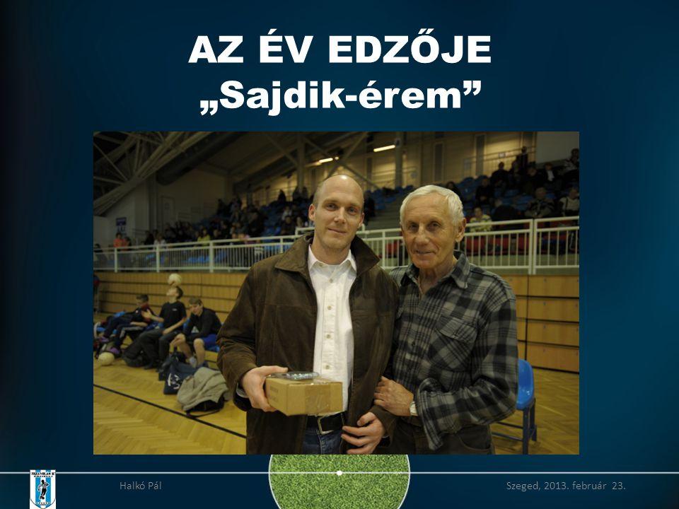 """AZ ÉV EDZŐJE """"Sajdik-érem Halkó Pál Szeged, 2013. február 23."""