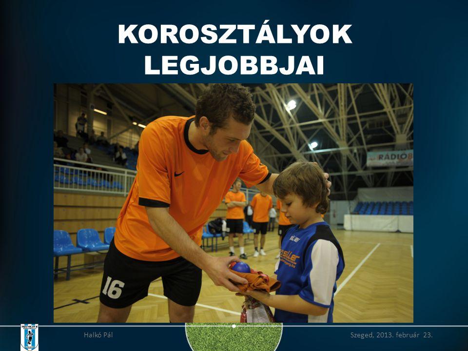 KOROSZTÁLYOK LEGJOBBJAI Halkó Pál Szeged, 2013. február 23.