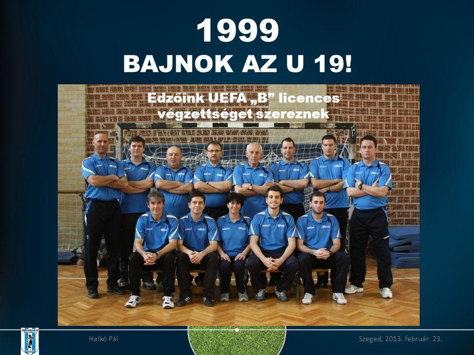 1999 BAJNOK AZ U 19.Halkó Pál Szeged, 2013. február 23.