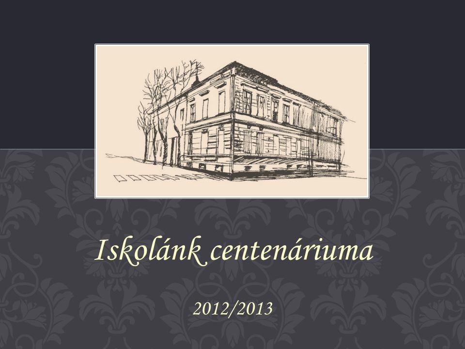 • iskolánk a 2012/2013.tanévben ünnepeli fennállásának 100.