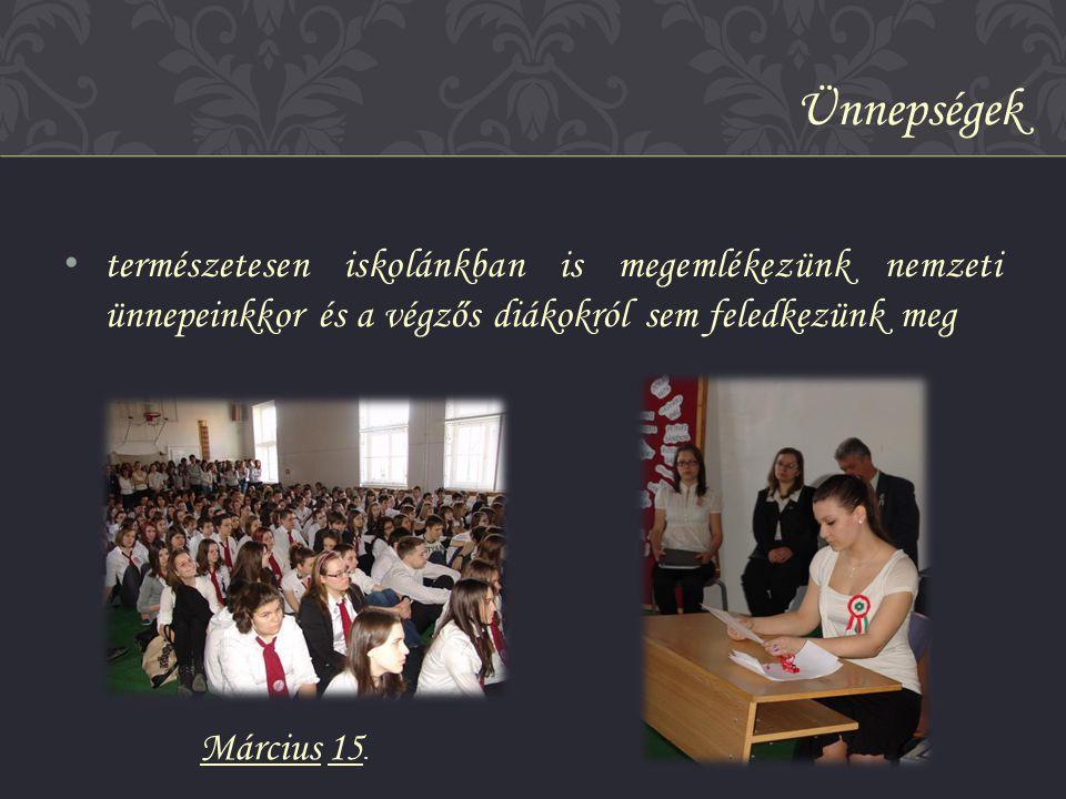 • természetesen iskolánkban is megemlékezünk nemzeti ünnepeinkkor és a végzős diákokról sem feledkezünk meg Ünnepségek Március 15.