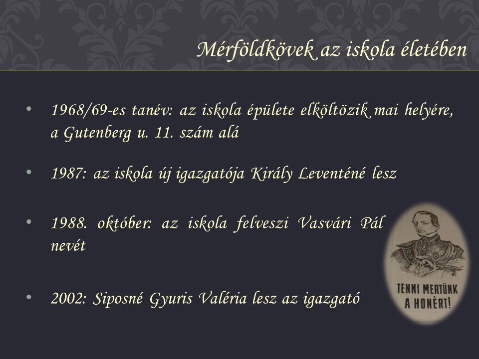 • 1988. október: az iskola felveszi Vasvári Pál nevét • 2002: Siposné Gyuris Valéria lesz az igazgató Mérföldkövek az iskola életében • 1968/69-es tan